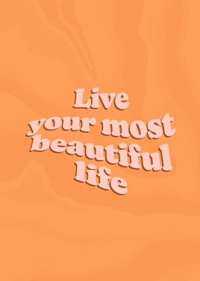 Live your most beautiful life